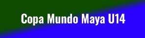COPA MUNDO MAYA U14