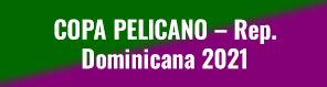 COPA PELICANO – Rep. Dominicana 2021